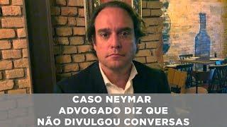 Caso Neymar - Advogado diz que não divulgou conversas
