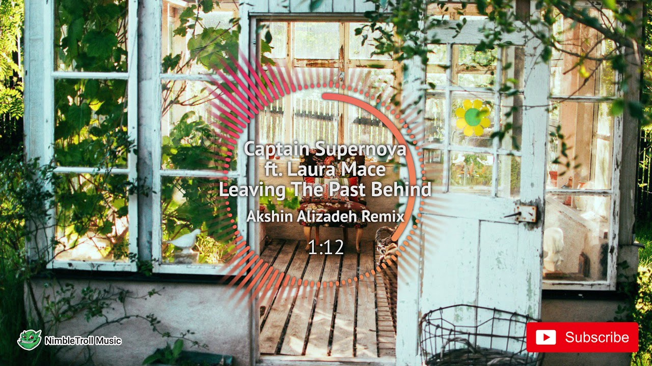 ► Captain Supernova ft. Laura Mace - Leaving The Past Behind (Akshin Alizadeh Remix)