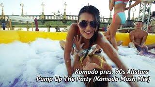 Komodo pres.90s AllStars - Pump Up The Party (Komodo Mash Mix)