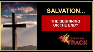 Salvation...the beginning or the end?