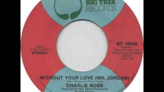 Cover images Charlie Ross ~ Without Your Love (Mr. Jordan)