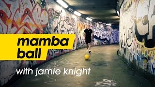 UNBELIEVABLE FREESTYLE SKILLS | INTRODUCING MAMBA BALL FEAT. JAMIE KNIGHT