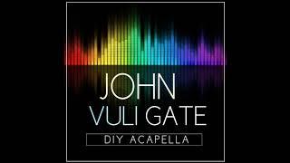 John Vuli Gate DIY Acapella