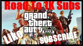 GTA 5 Road To 1K SUBS