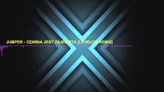 Jumper - Czarna Jest Zajebista [Levelon Remix] 2015