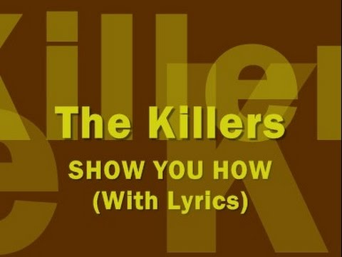 The Killers - Show You How (With Lyrics)