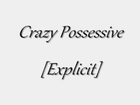 Crazy Possessive [Explicit] [Lyrics in Description]