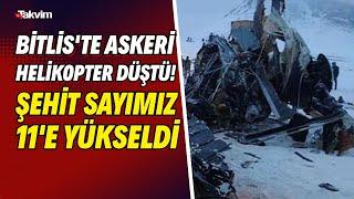 Bitlis'te askeri helikopter düştü! Şehit sayımız 11'e yükseldi