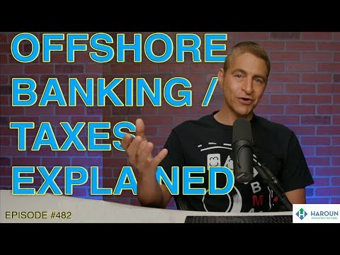Offshore Banking / Taxes Explained