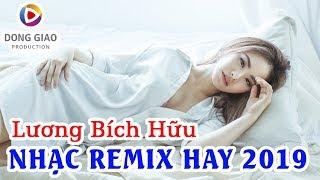 [HIT REMIX] Lương Bích Hữu - NONSTOP HIT DANCE REMIX