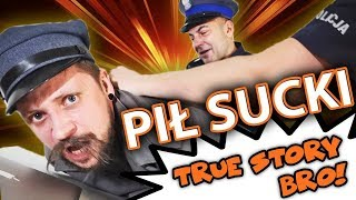 PIŁ SUCKI  - TRUE STORY BRO