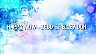 Happy Now - Zedd ft Elley Duh
