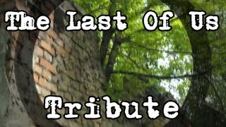 The Last Of Us Tribute - Remains of the Past