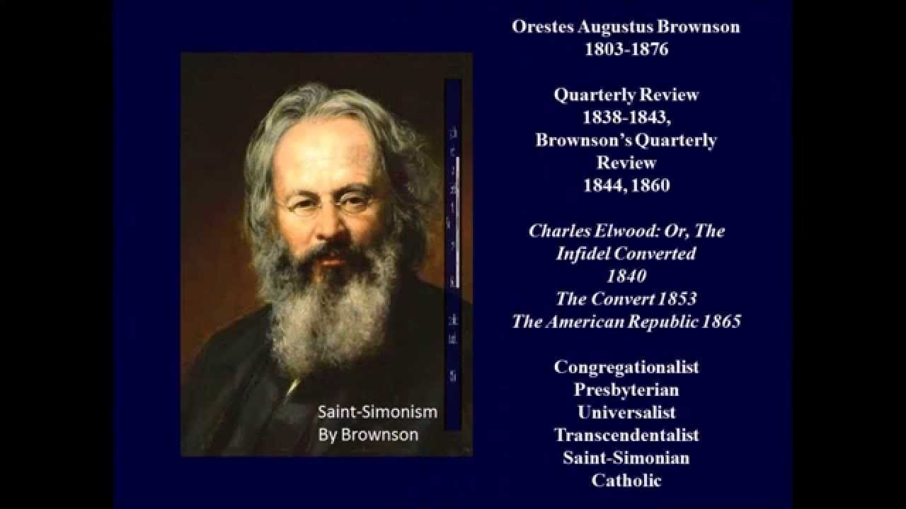 orestes brownson The focus will be on the nineteenth-century american writer orestes brownson, a  prominent thinker of that time who is often overlooked in.