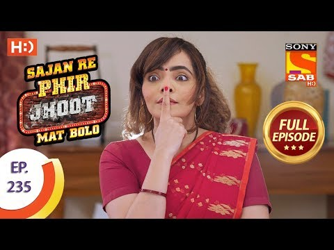 Sajan Re Phir Jhoot Mat Bolo – Ep 235 – Full Episode – 20th April, 2018