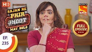 Sajan Re Phir Jhoot Mat Bolo - Ep 235 - Full Episode - 20th April, 2018