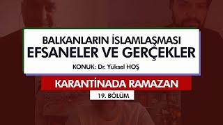 Karantinada Ramazan | BALKANLARIN İSLAMLAŞMASI: EFSANELER VE GERÇEKLER (19. Bölüm)