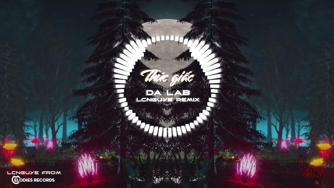 Da LAB - Thức giấc ( LcNguye Remix )