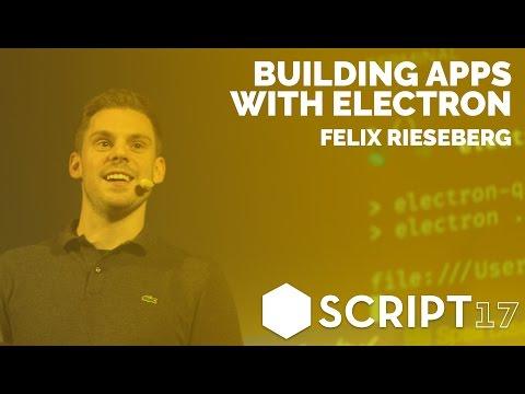 Felix Rieseberg - Building Apps with Electron / Script