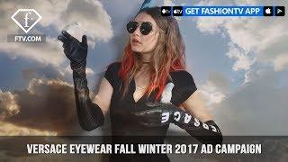 Gigi Hadid Presents Versace Eyewear Fall/Winter 2017 Ad Campaign   FashionTV   FTV