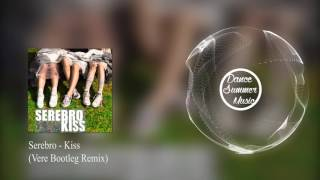 Serebro - Kiss (Vere Bootleg Remix)