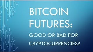 Bitcoin Futures: Good or Bad for Cryptocurrencies?
