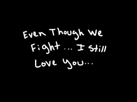 Even Though We Fight I Still Love You Youtube