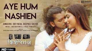 Aye Hum Nashein Dev Negi Deepali Sathe Mp3 Song Download