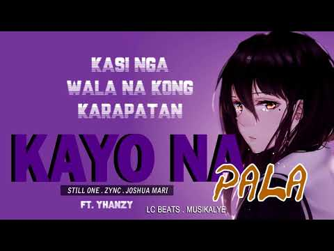 KAYO NA PALA - STILL ONE , YHANZY , ZYNC , JOSHUA MARI (LYRICS VIDEO)