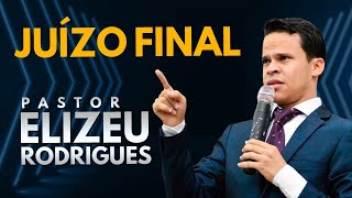 Pr. Elizeu Rodrigues - Juízo Final - IMPACTANTE