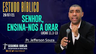 Estudo Bíblico - 28/07/2021 - 19h30 - Pr. Jefferson Souza - Senhor, ensina-nos a orar!