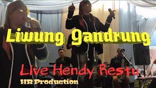 LIWUNG GANDRUNG - HENDY RESTU LIVE