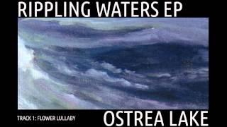 Ostrea Lake - FLOWER LULLABY - Rippling Waters EP - Track 1