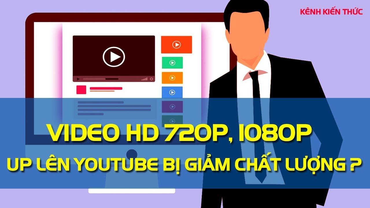 Tại sao video HD 720p và 1080p up lên YouTube bị giảm chất lượng?