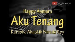 [ Karaoke ] Aku Tenang - Happy Asmara [ Karaoke Akustik ] No Vocal - Female Key - Lirik