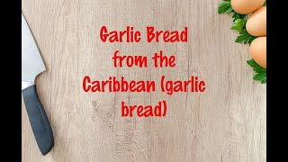 How to cook - Garlic Bread from the Caribbean (garlic bread)