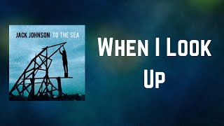 Jack Johnson - When I Look Up (Lyrics)