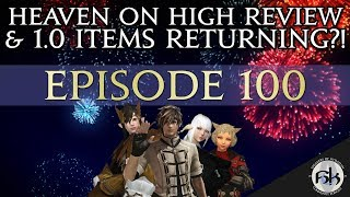 [FFXIV] Heaven on High Review, 1.0 Items Returning & Eureka | SoH | Ep 100!