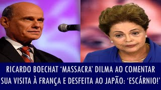 Ricardo Boechat 'massacra' Dilma ao comentar sua visita à França e desfeita ao Japão: 'Escárnio!'