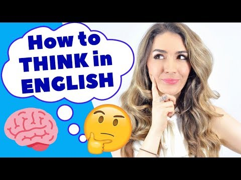 THINK in English! 6 ways to help you learn to THINK in English every day