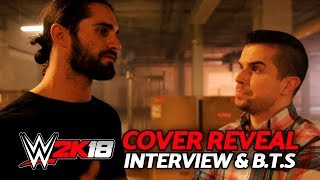 WWE 2K18 COVER STAR REVEAL!! SETH ROLLINS INTERVIEW & BEHIND THE SCENES!!