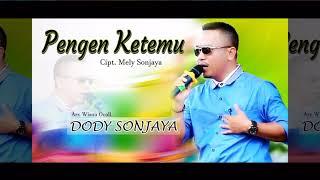 Dody Sonjaya - Pengen Ketemu ( Oficial Musik Video )