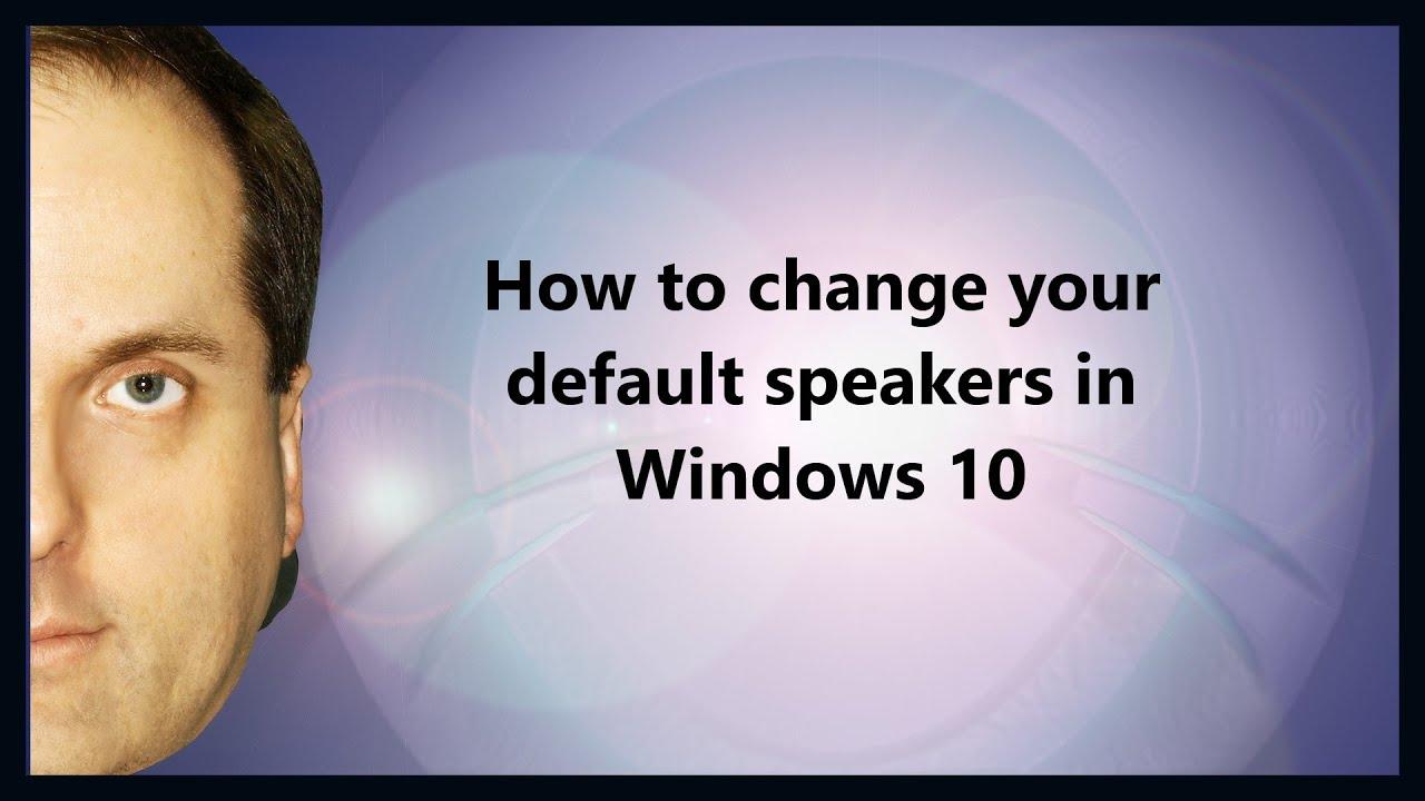 How to change your default speakers in Windows 10