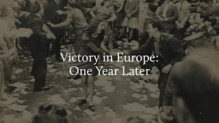 Victory in Europe: One Year Later