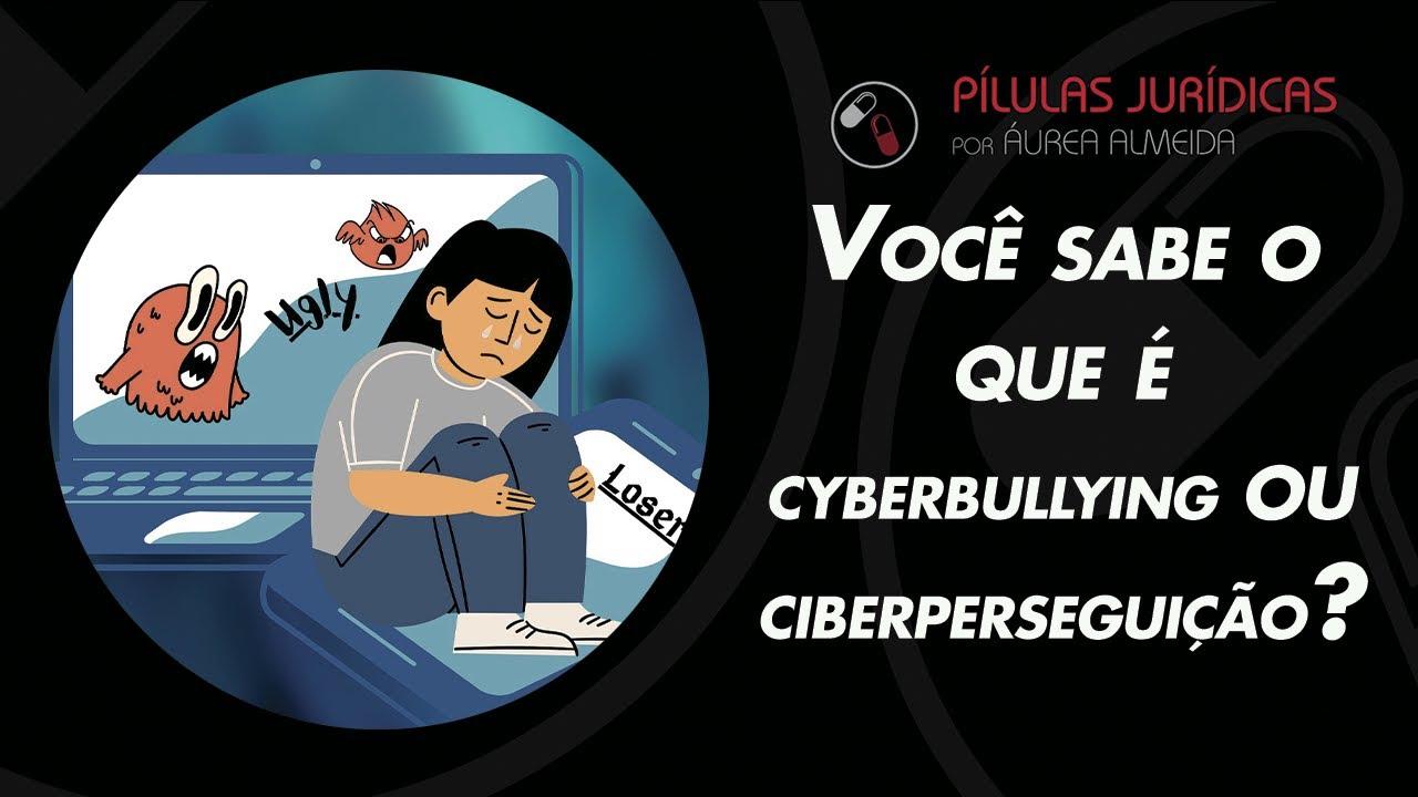 Você já ouviu falar em cyberbullying?