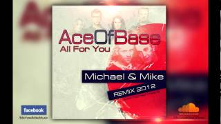 Ace of Base - All for You (Michael & Mike Remix) 2012
