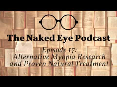 The Naked Eye Podcast - Alternative Myopia Research and Proven Natural Treatment