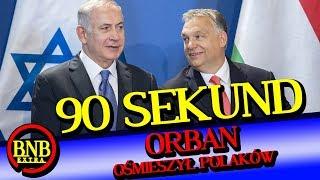 """ORBAN O POLSCE """"LEPIEJ JAKBY PRZYJECHALI DO IZRAELA""""   90 SEKUND"""