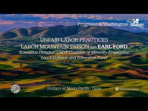 Progressive Washington - Unfair Labor Practices @ Larch Mountain Prison: Earl Ford - Minority Leader