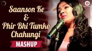 Saanson Ke & Phir Bhi Tumko Chahungi Mashup | Kavetta Acharya